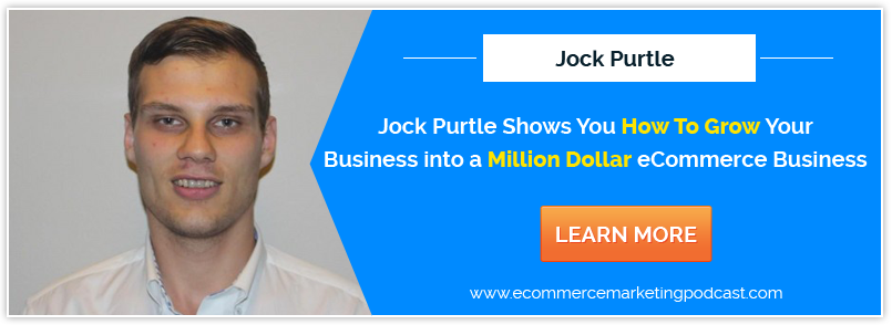 How To Grow into A Million Dollar eCommerce Business – with Jock Purtle