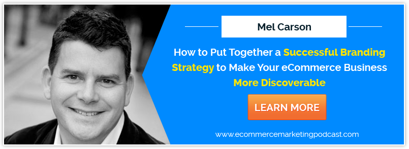 How to Make Your Ecommerce Business Stand Out by Creating a Branding Action Plan – with Mel Carson